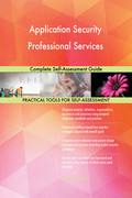 Application Security Professional Services Complete Self-Assessment Guide