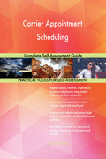 Carrier Appointment Scheduling Complete Self-Assessment Guide
