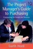 The Project Manager's Guide to Purchasing: Contracting for Goods and Services