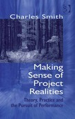 Making Sense of Project Realities: Theory, Practice and the Pursuit of Performance
