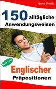 150 alltägliche Anwendungsweisen Englischer Präpositionen. Buch Zwei