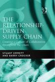 The Relationship-Driven Supply Chain: Creating a Culture of Collaboration throughout the Chain