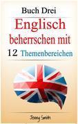 Englisch beherrschen mit 12 Themenbereichen: Buch Drei