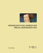 Wissenschaftliches Jahrbuch der Tiroler Landesmuseen 2016