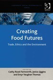 Creating Food Futures: Trade, Ethics and the Environment