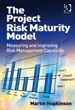 The Project Risk Maturity Model: Measuring and Improving Risk Management Capability