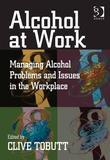 Alcohol at Work: Managing Alcohol Problems and Issues in the Workplace