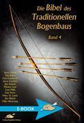 Die Bibel des Traditionellen Bogenbaus Band 4