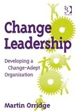 Change Leadership: Developing a Change-Adept Organization