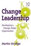 Change Leadership: Developing a Change-Adept Organization
