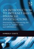 An Introduction to Internet-Based Financial Investigations: Structuring and Resourcing the Search for Hidden Assets and Information