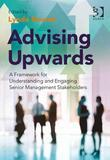 Advising Upwards: A Framework for Understanding and Engaging Senior Management Stakeholders
