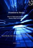Premium by Design: How to Understand, Design and Market High End Products