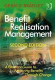 Benefit Realisation Management: A Practical Guide to Achieving Benefits Through Change