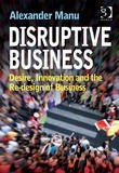 Disruptive Business: Desire, Innovation and the Re-design of Business