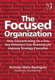 The Focused Organization: How Concentrating on a Few Key Initiatives Can Dramatically Improve Strategy Execution