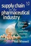 Supply Chain in the Pharmaceutical Industry: Strategic Influences and Supply Chain Responses