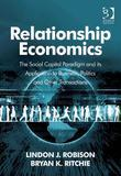 Relationship Economics: The Social Capital Paradigm and its Application to Business, Politics and Other Transactions