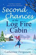 Second Chances at the Log Fire Cabin: A Christmas holiday romance for 2018 from the ebook bestseller