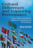 Cultural Differences and Improving Performance: How Values and Beliefs Influence Organizational Performance