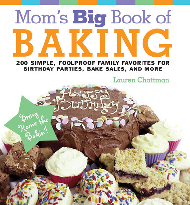 Mom's Big Book of Baking: 200 Simple, Foolproof Family Favorites for Birthday Parties, Bake Sales, and More