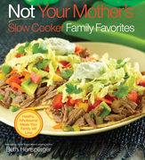 Not Your Mother's Slow Cooker Family Favorites: Healthy, Wholesome Meals Your Family will Love