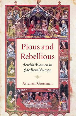 Pious and Rebellious: Jewish Women in Medieval Europe