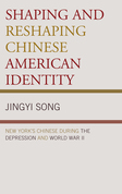 Shaping and Reshaping Chinese American Identity: New York's Chinese during the Depression and World War II
