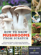 How to Grow Mushrooms from Scratch