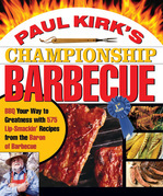 Paul Kirk's Championship Barbecue: Barbecue Your Way to Greatness With 575 Lip-Smackin' Recipes from the Baron of Barbecue