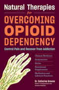Natural Therapies for Overcoming Opioid Dependency