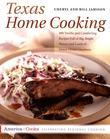 Texas Home Cooking: 400 Terrific and Comforting Recipes Full of Big, Bright Flavors and Loads of Down-Home Goodness