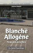 BLANCHE ALLOGÈNE : T3. AU-DELÀ DE LA MÈRE