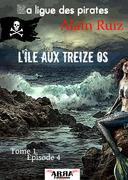 L'île aux treize os, tome 1 épisode 4 (dernier épisode) (La ligue des pirates)