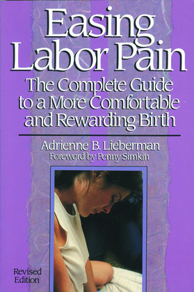 Easing Labor Pain: The Complete Guide to a More Comfortable and Rewarding Birth