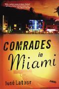 Comrades in Miami: A Novel