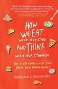 How We Eat with Our Eyes and Think with Our Stomach