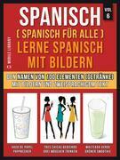 Spanisch (Spanisch für alle) Lerne Spanisch mit Bildern (Vol 6)
