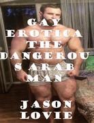 Gay Erotica the Dangerous Arab man