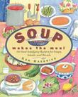 Soup Makes the Meal: 150 Soul-Satisfying Recipes for Soups, Salads and Breads