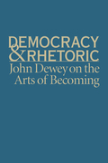 Democracy and Rhetoric: John Dewey on the Arts of Becoming