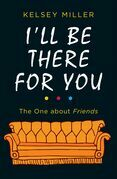 I'll Be There For You: The ultimate book for Friends fans everywhere