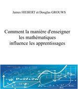 COMMENT LA MANIÈRE D'ENSEIGNER LES MATHÉMATIQUES INFLUENCE LES APPRENTISSAGES