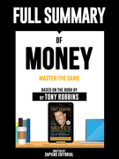 """Full Summary Of """"Money: Master The Game – Based On The Book By Tony Robbins"""" Written By Sapiens Editorial"""