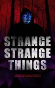 STRANGE STRANGE THINGS: 550+ Supernatural Mysteries, Macabre & Horror Classics