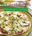 Not Your Mother's Weeknight Cooking: Quick and Easy Wholesome Homemade Dinners