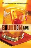 Bourbon: 50 Rousing Recipes for a Classic American Spirit