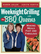 Weeknight Grilling with the BBQ Queens: Making Meals Fast and Fabulous
