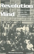 Revolution of the Mind: Higher Learning Among the Bolsheviks, 1918-1929