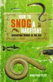 How to Snog a Hagfish!: Disgusting Things in the Sea